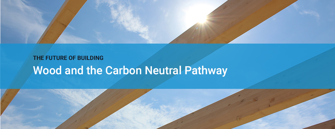 The Future of Building – Wood and the Carbon Neutral Pathway